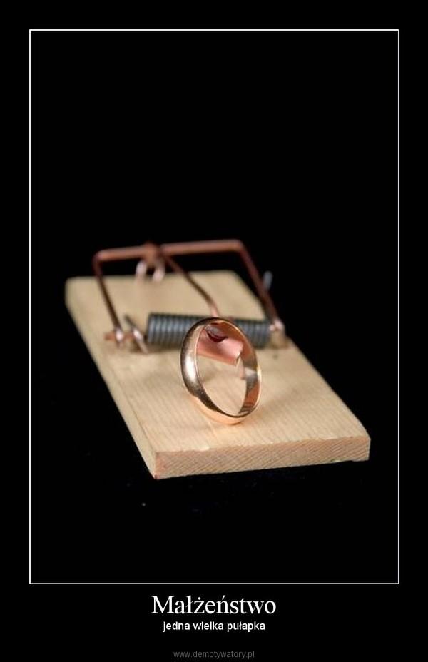 Małżeństwo – jedna wielka pułapka