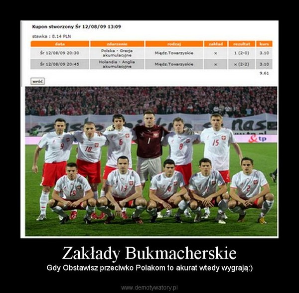 Zakłady Bukmacherskie – Gdy Obstawisz przeciwko Polakom to akurat wtedy wygrają:)