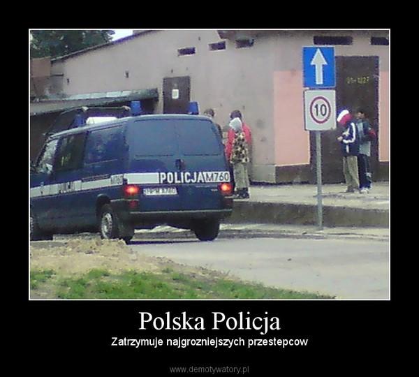 Polska Policja – Zatrzymuje najgrozniejszych przestepcow