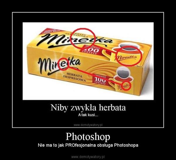 Photoshop – Nie ma to jak PROfesjonalna obsługa Photoshopa