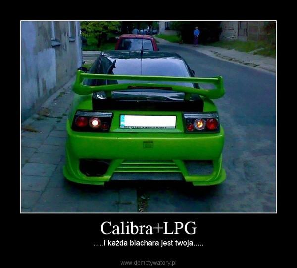 Calibra+LPG – .....i każda blachara jest twoja.....