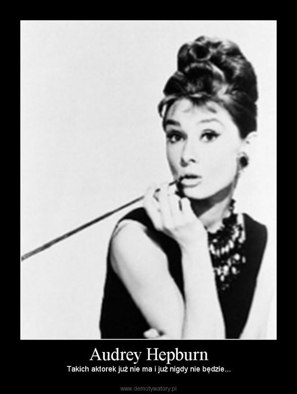 Audrey Hepburn – Takich aktorek już nie ma i już nigdy nie będzie...