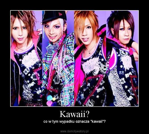 """Kawaii? – co w tym wypadku oznacza """"kawaii""""?"""