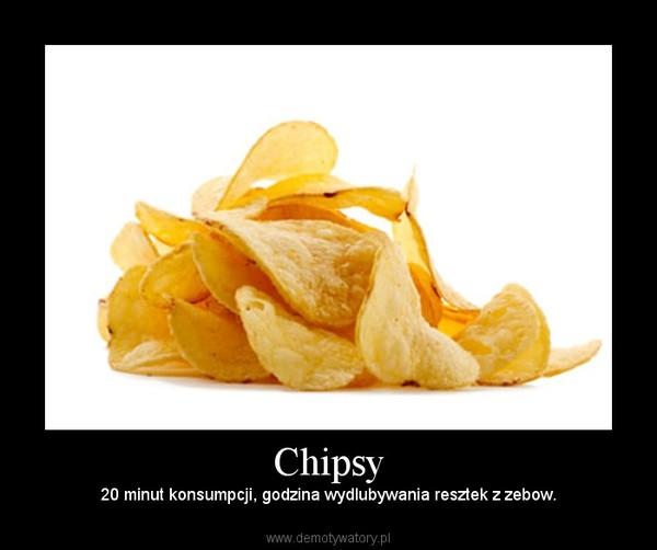 Chipsy – 20 minut konsumpcji, godzina wydlubywania resztek z zebow.