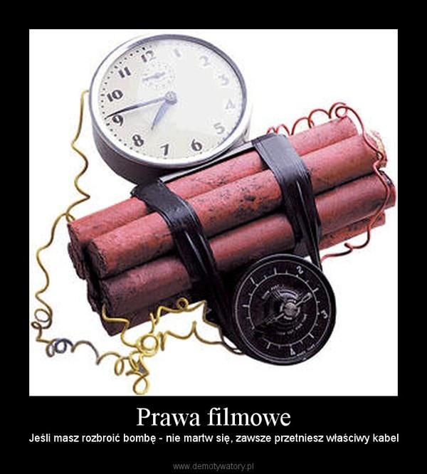 Prawa filmowe – Jeśli masz rozbroić bombę - nie martw się, zawsze przetniesz właściwy kabel