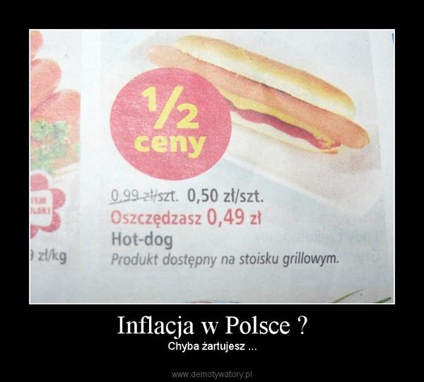 Inflacja w Polsce ? – Chyba żartujesz ...