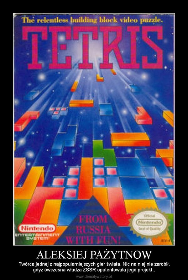 ALEKSIEJ PAŻYTNOW – Twórca jednej z najpopularniejszych gier świata. Nic na niej nie zarobił,gdyż ówczesna władza ZSSR opatentowała jego projekt..