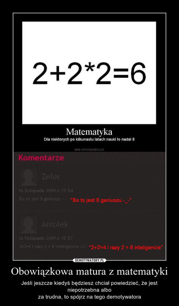Obowiązkowa matura z matematyki – Jeśli jeszcze kiedyś będziesz chciał powiedzieć, że jest niepotrzebna alboza trudna, to spójrz na tego demotywatora