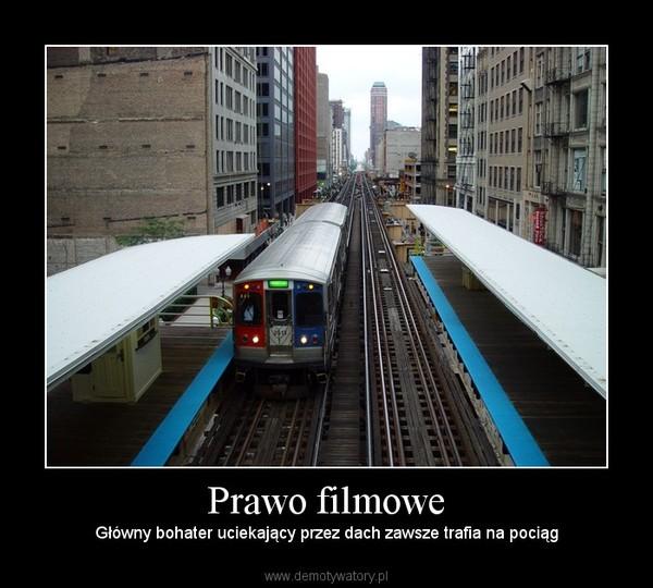 Prawo filmowe – Główny bohater uciekający przez dach zawsze trafia na pociąg