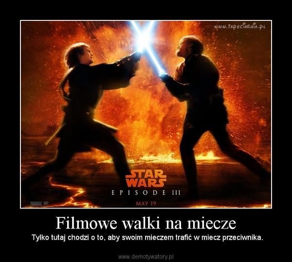 Filmowe walki na miecze –  Tylko tutaj chodzi o to, aby swoim mieczem trafić w miecz przeciwnika.