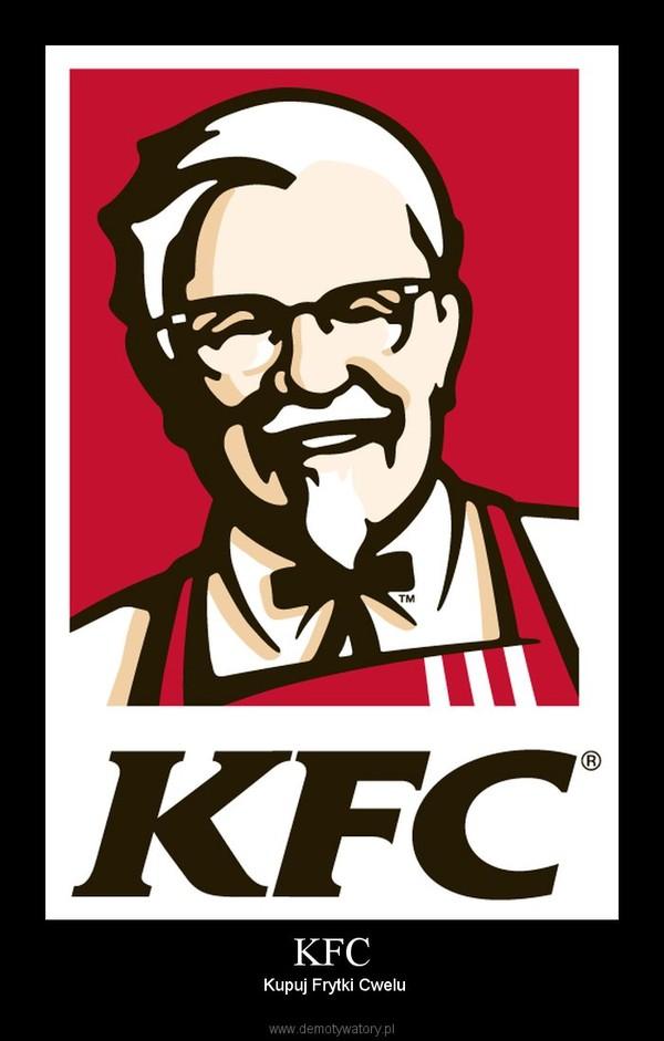 KFC –  Kupuj Frytki Cwelu