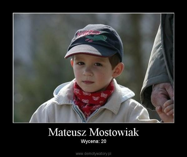 Mateusz Mostowiak – Wycena: 20