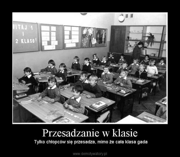 Przesadzanie w klasie –  Tylko chłopców się przesadza, mimo że cała klasa gada