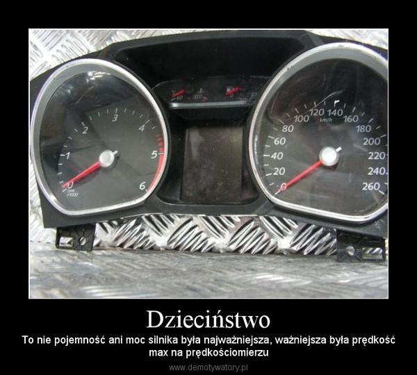 Dzieciństwo – To nie pojemność ani moc silnika była najważniejsza, ważniejsza była prędkośćmax na prędkościomierzu