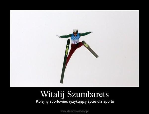 Witalij Szumbarets –  Kolejny sportowiec ryzykujący życie dla sportu