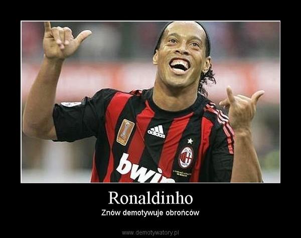 Ronaldinho – Znów demotywuje obrońców