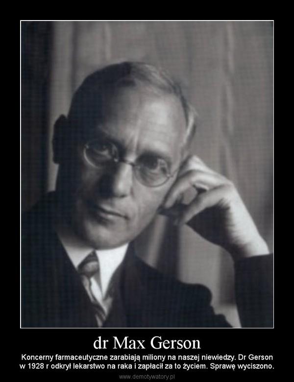 dr Max Gerson – Koncerny farmaceutyczne zarabiają miliony na naszej niewiedzy. Dr Gersonw 1928 r odkrył lekarstwo na raka i zapłacił za to życiem. Sprawę wyciszono.