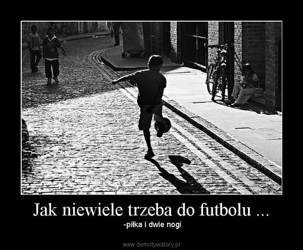 Jak niewiele trzeba do futbolu ... –  -piłka i dwie nogi