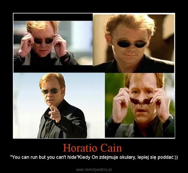 """Horatio Cain  – """"You can run but you can't hide""""Kiedy On zdejmuje okulary, lepiej się poddać:))"""