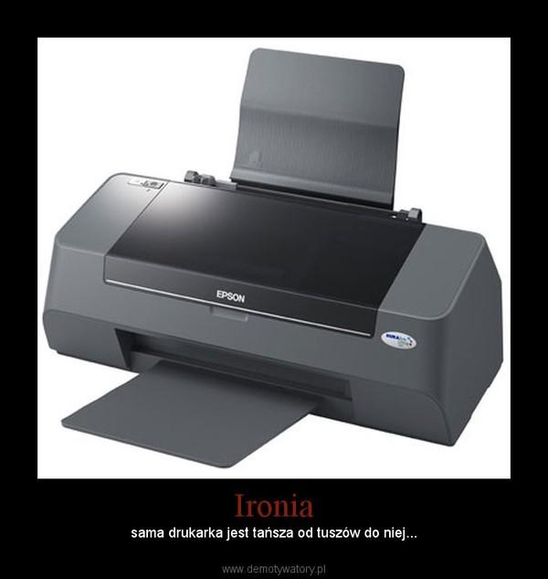 Ironia – sama drukarka jest tańsza od tuszów do niej...