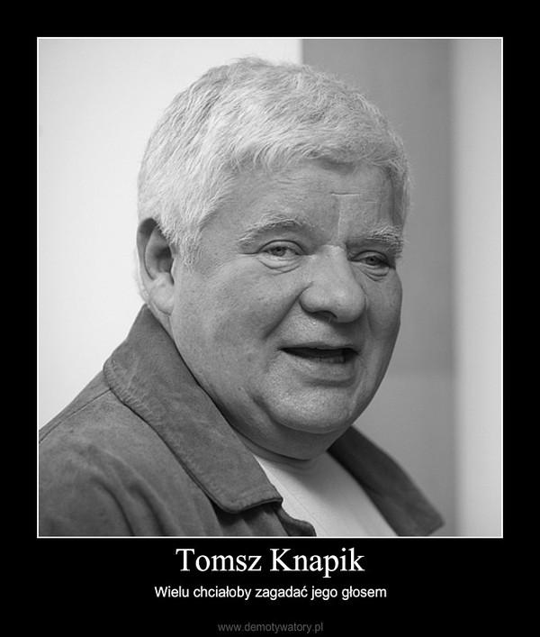 Tomsz Knapik – Wielu chciałoby zagadać jego głosem