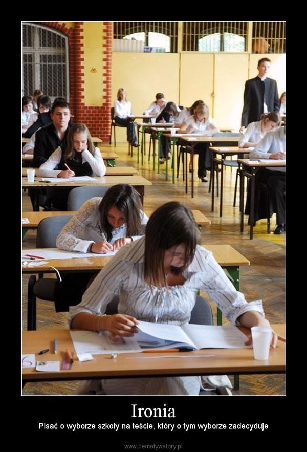 Ironia – Pisać o wyborze szkoły na teście, który o tym wyborze zadecyduje