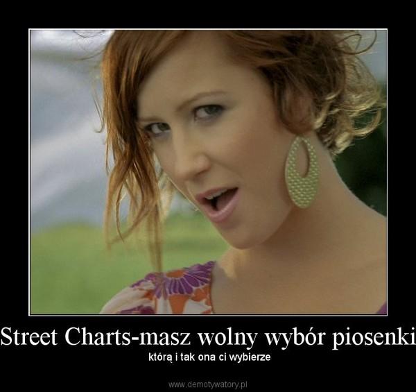 Street Charts-masz wolny wybór piosenki –  którą i tak ona ci wybierze