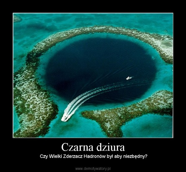 Czarna dziura –  Czy Wielki Zderzacz Hadronów był aby niezbędny?