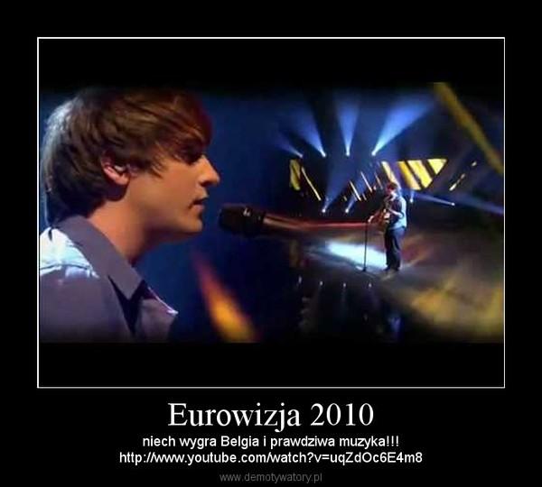 Eurowizja 2010 – niech wygra Belgia i prawdziwa muzyka!!!http://www.youtube.com/watch?v=uqZdOc6E4m8