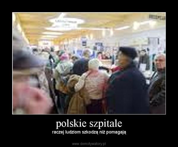 polskie szpitale – raczej ludziom szkodzą niż pomagają