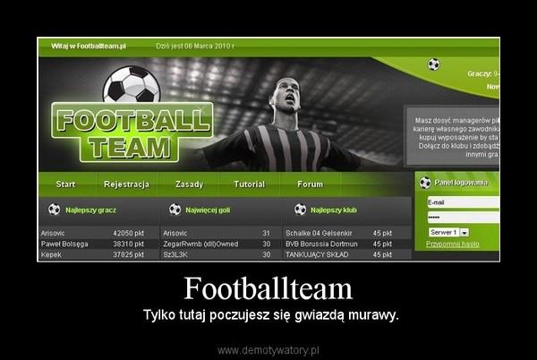 Footballteam –  Tylko tutaj poczujesz się gwiazdą murawy.
