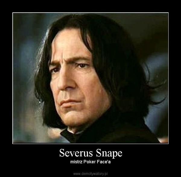 Severus Snape – mistrz Poker Face'a