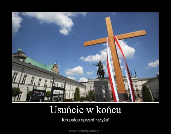 Usuńcie w końcu – ten pałac sprzed krzyża!