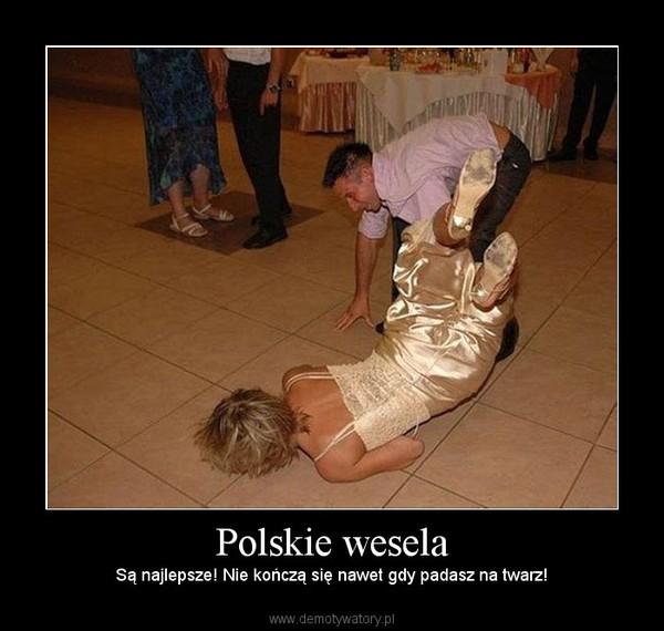 Polskie wesela – Są najlepsze! Nie kończą się nawet gdy padasz na twarz!