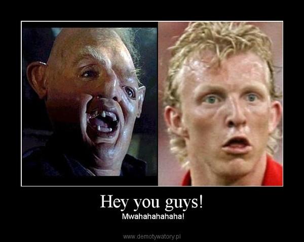 Hey you guys! –  Mwahahahahaha!