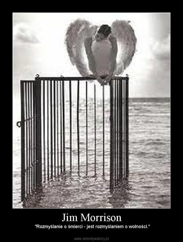 """Jim Morrison –  """"Rozmyślanie o śmierci - jest rozmyślaniem o wolności."""""""