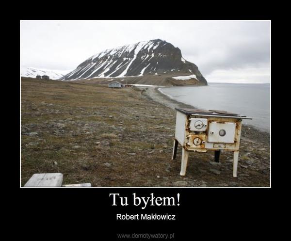 Tu byłem! – Robert Makłowicz