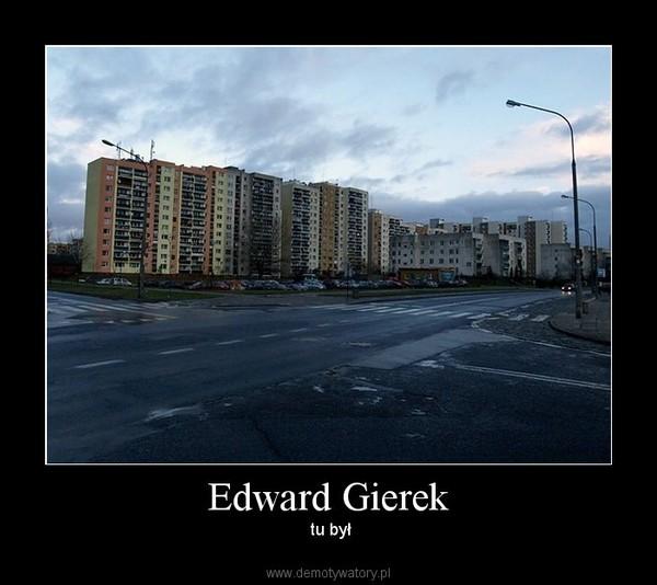 Edward Gierek –  tu był