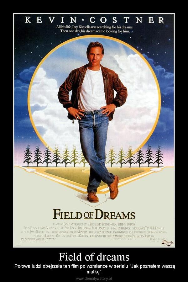 """Field of dreams –  Połowa ludzi obejrzała ten film po wzmiance w serialu """"Jak poznałem wasząmatkę"""""""