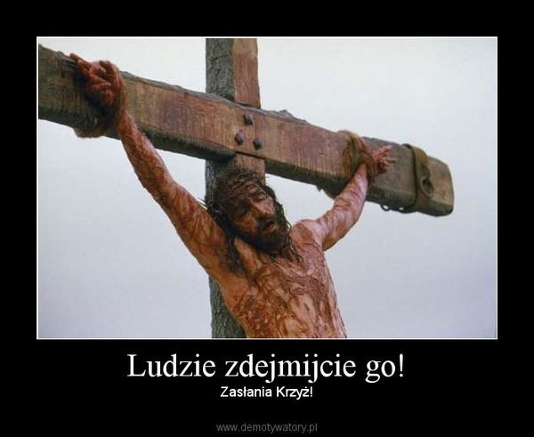 Ludzie zdejmijcie go! – Zasłania Krzyż!