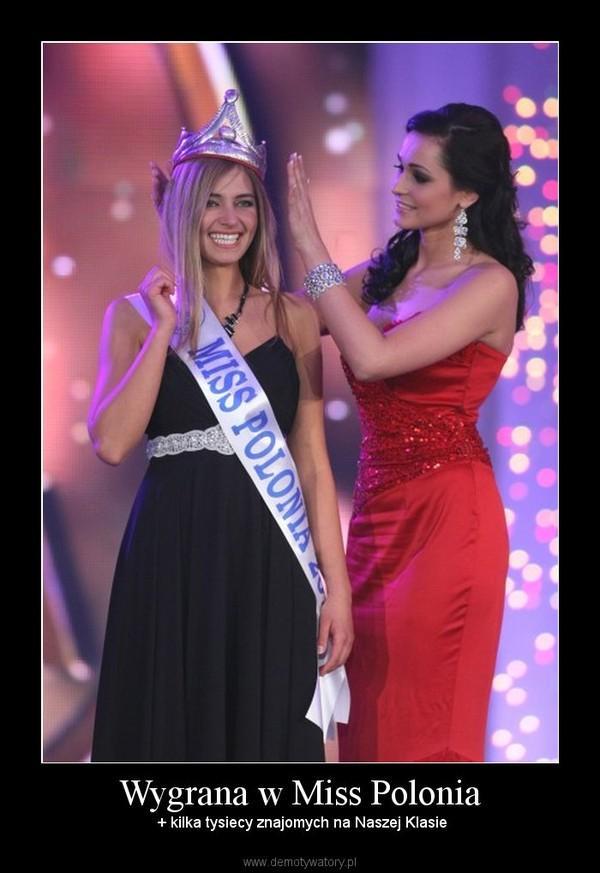 Wygrana w Miss Polonia –  + kilka tysiecy znajomych na Naszej Klasie