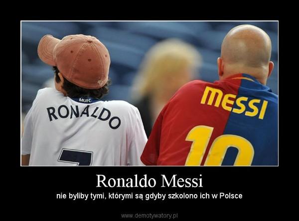 Ronaldo Messi –  nie byliby tymi, którymi są gdyby szkolono ich w Polsce