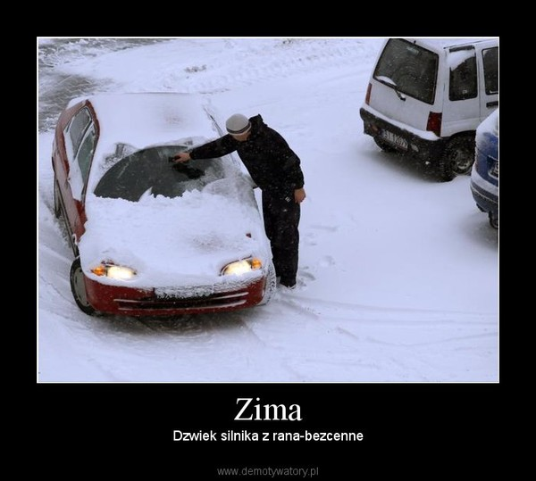Zima –  Dzwiek silnika z rana-bezcenne