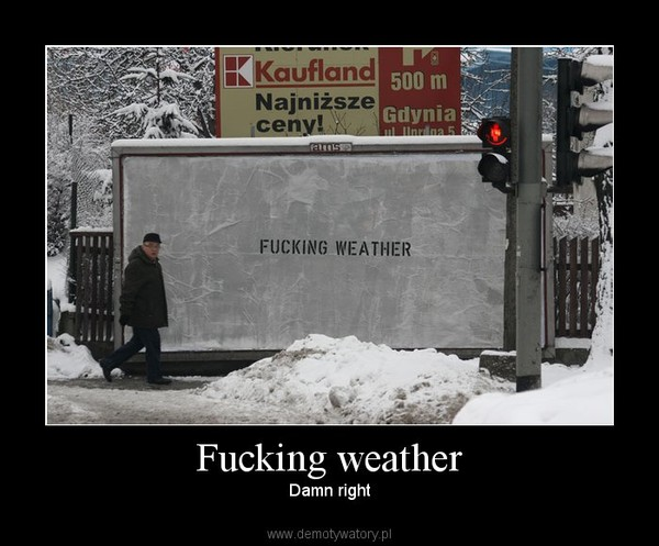 Fucking weather – Damn right
