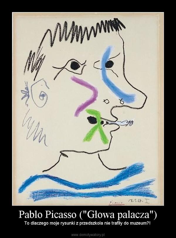 """Pablo Picasso (""""Głowa palacza"""") – To dlaczego moje rysunki z przedszkola nie trafiły do muzeum?!"""