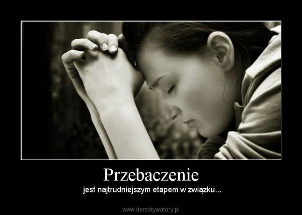 Przebaczenie – jest najtrudniejszym etapem w związku...