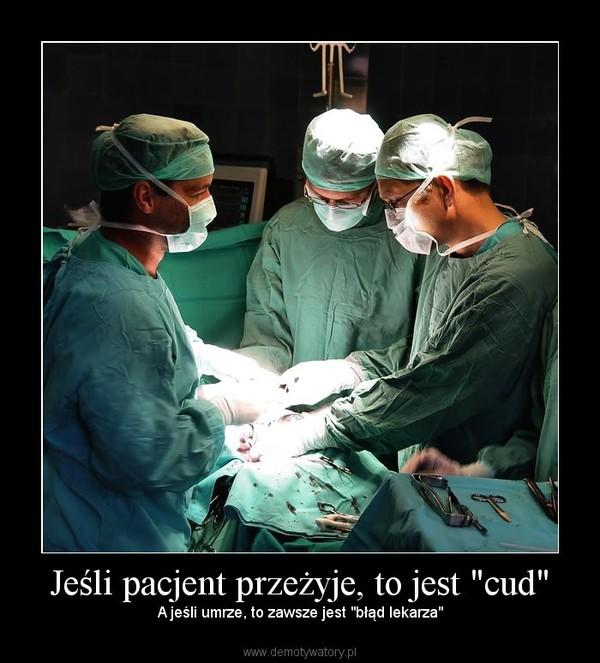 """Jeśli pacjent przeżyje, to jest """"cud"""" – A jeśli umrze, to zawsze jest """"błąd lekarza"""""""