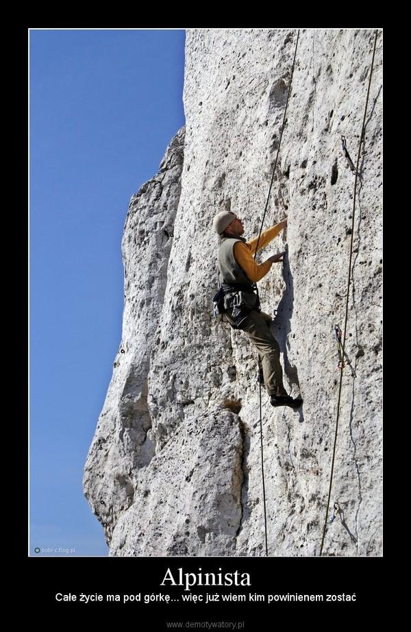 Alpinista – Całe życie ma pod górkę... więc już wiem kim powinienem zostać