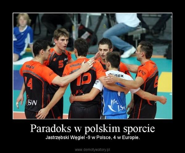Paradoks w polskim sporcie – Jastrzębski Węgiel -9 w Polsce, 4 w Europie.