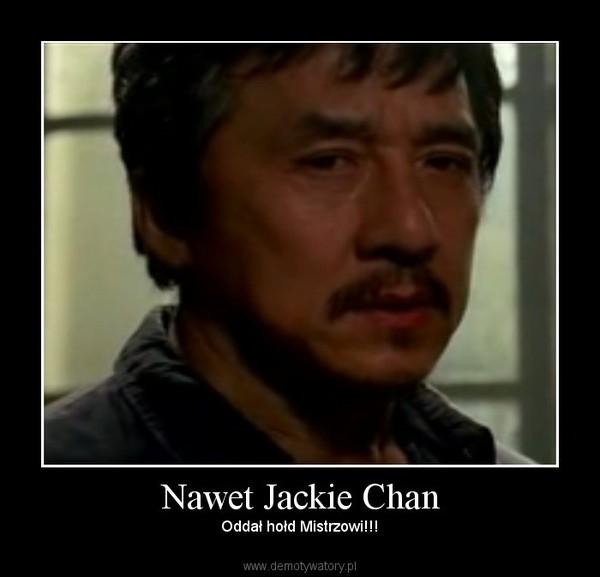 Nawet Jackie Chan – Oddał hołd Mistrzowi!!!